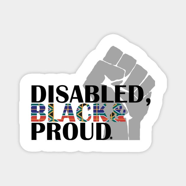 Black, Disabled and Proud