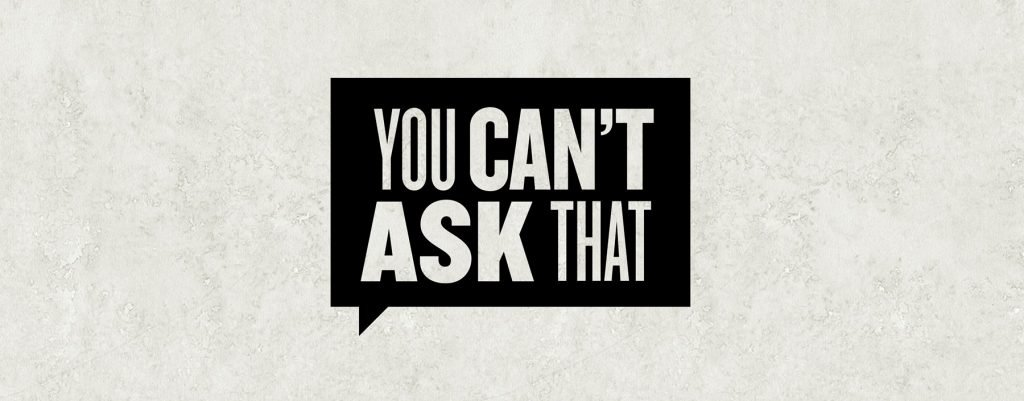 You Can't Ask That